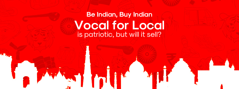 Vocal for Local is patriotic but will it sell?